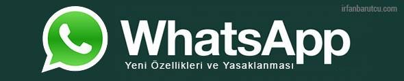 Whatsapp Yeni Özellikleri ve Yasaklanması